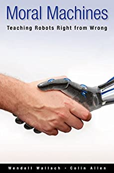 Moral Machines: Teaching Robots Right from Wrong by [Wallach, Wendell, Allen, Colin]