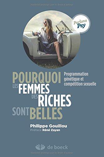 Pourquoi les Femmes Riches Sont Belles Programmation Genetique et Competition Sexuelle par Philippe Gouillou