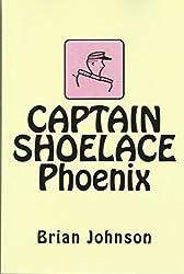CAPTAIN SHOELACE Phoenix (Book 2) (Captain Shoelace Trilogy)