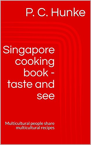 The Singapore cooking book - taste and see!: Multicultural people share multicultural recipes (English Edition) (Pc Share)