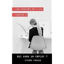 Intelligence artificielle - Cahier 2: Qui aura un emploi ?