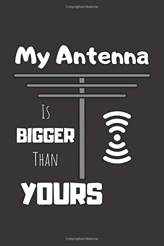 My Antenna Is Bigger Than Yours: Ham Radio Journal & Quote Notebook - Diary For Write In (110 Lined Pages, 6 x 9 in) (Radio Journals, Band 1)