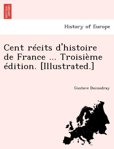 Cent Recits D'Histoire de France ... Troisieme Edition. [Illustrated.] par Gustave Ducoudray