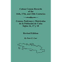 Cuban Census Records of the 16th, 17th,  and 18th Centuries. Revised Edition