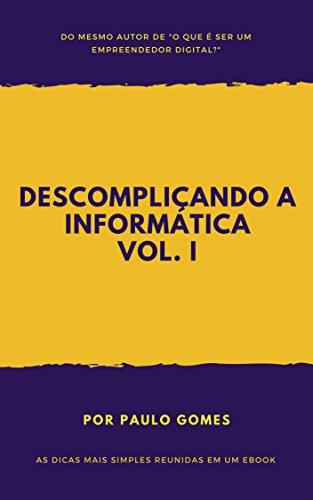 Descomplicando a informática: As dicas mais simples reunidas em um eBook (Volume Livro 1) (Portuguese Edition)