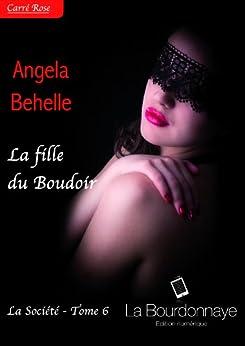 La fille du Boudoir (La société - Tome 6) par [Behelle, Angela]