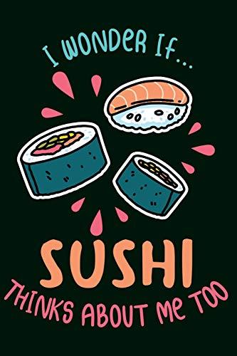 Sushi Notizbuch: I Wonder If Sushi Thinks About Me Too Din A5 Notizbuch mit 120 linierten Seiten Sushi Zubehör Geschenk