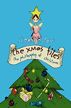 The Xmas Files: The Philosophy of Christmas by [Law, Stephen]