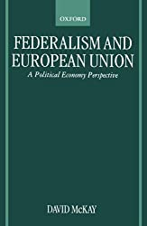 Federalism and European Union: A Political Economy Perspective by David McKay (2000-01-20)