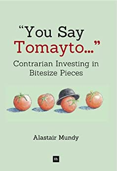 You Say Tomayto: Contrarian Investing in Bitesize Pieces by [Alastair Mundy]