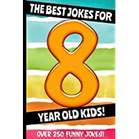 The Best Jokes For 8 Year Old Kids!: Over 250 really funny, hilarious Q & A Jokes and Knock Knock Jokes for 8 year old kids! (Joke Book For Kids Series All Ages 6-12.)