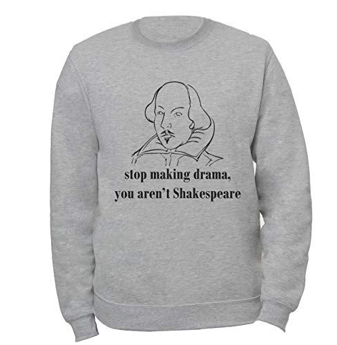 Stop Making Drama You Are Not William Shakespeare Unisex Herren Damen Grau Jumper Unisex Women's Men's Grey Sweatshirt Pullover