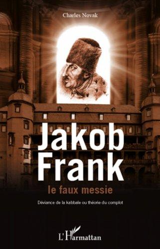 Télécharger le livre pdf de joomla Jacob Frank le faux messie: Déviance de la kabbale ou théorie du complot by Charles Novak PDF
