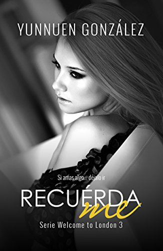 Recuérdame (Welcome to London nº 3) por Yunnuen Gonzalez