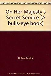 On Her Majesty's Secret Service (A bulls-eye book)