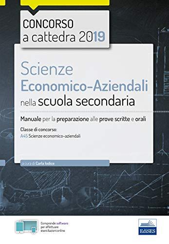 Scienze economico-aziendali per il concorso a cattedra 2019. Manuale per la preparazione al concorso per la classe A45. Con software di simulazione
