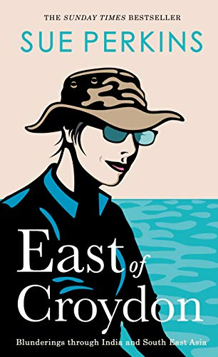 East of Croydon: Blunderings through India and South East Asia por Sue Perkins