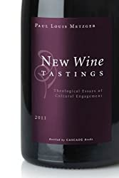 New Wine Tastings: Theological Essays of Cultural Engagement by Paul Louis Metzger (2011-01-01)