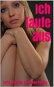 Ich laufe aus: Bitte Meister, fick mich durch! (German Edition) par [Neumann, Nadine]