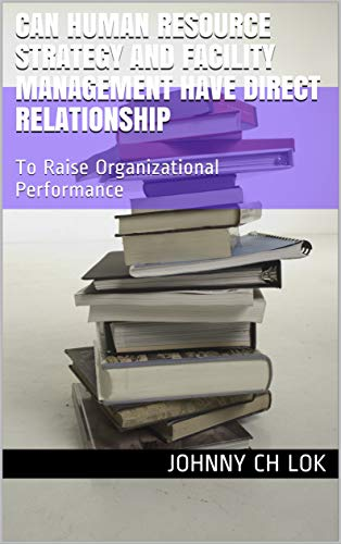 Can Human Resource Strategy And Facility management Have Direct Relationship: To Raise Organizational Performance (English Edition)