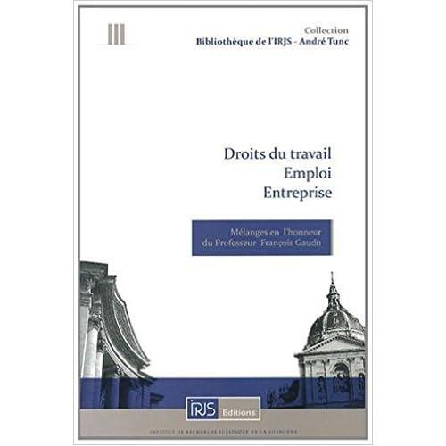 Droits du travail Emploi Entreprise Mélanges en l'honneur du Professeur François Gaudu de Collectif ( 25 juin 2014 )