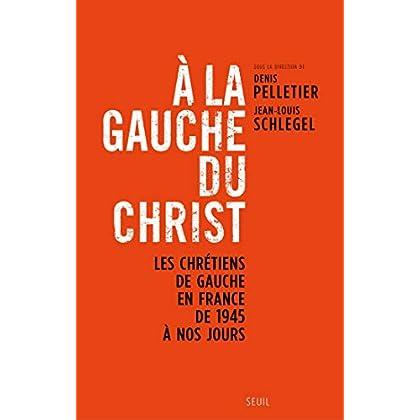 A la gauche du Christ. Les chrétiens de gauche en: Les chrétiens de gauche en France de 1945 à nos jours (HISTOIRE (H.C))