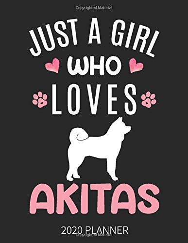 Just A Girl Who Loves Akitas 2020 Planner: Akita Dog Weekly Planner Includes Daily Planner & Monthly Overview | Personal…