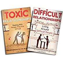 Toxic Relationships and Difficult Personalities: Living Around Toxic Relationships and Difficult Personalities With Conversation Tactics (2 Manuscripts) ... Life Dating Advice Book 5) (English Edition)