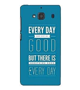 Fuson Designer Back Case Cover for Xiaomi Redmi 2 :: Xiaomi Redmi 2S :: Xiaomi Redmi 2 Prime (Every day may not be good theme)
