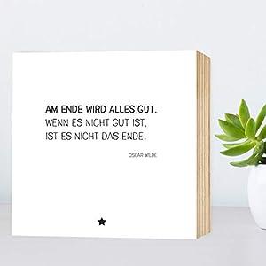 Am Ende wird alles gut. - Zitat Oscar Wilde - einzigartiges Holzbild 15x15x2cm zum Hinstellen/Aufhängen, Fotodruck mit Spruch auf Holz - schwarz-weißes Wand-Bild Aufsteller Dekoration Geschenk