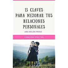 13 Claves para Mejorar tus Relaciones Personales (Vivir Feliz nº 5)