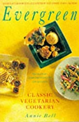 Evergreen: Classic Vegetarian Cookery by Annie Bell (1996-05-10)