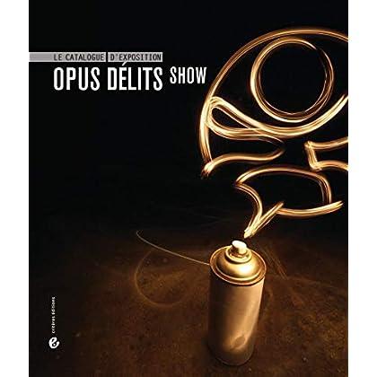 Opus délits Show : le catalogue