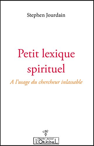 Petit lexique spirituel : A l'usage du chercheur inlassable