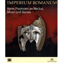 Imperium Romanum - Roms Provinzen an Neckar, Rhein und Donau. Sonderausgabe