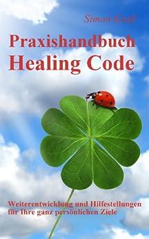Praxishandbuch Healing Code: Weiterentwicklung und Hilfestellungen für Ihre ganz persönlichen Ziele von [Kraft, Simon]