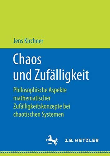 Chaos und Zufälligkeit: Philosophische Aspekte mathematischer Zufälligkeitskonzepte bei chaotischen Systemen