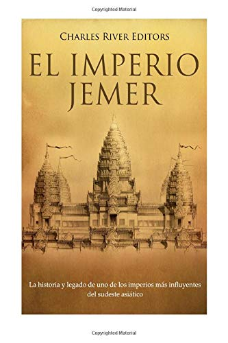 El Imperio jemer: La historia y legado de uno de los imperios más influyentes del sudeste asiático por Charles River Editors