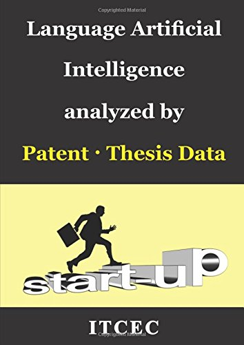 Language Artificial Intelligence: Patent-Thesis Analysis, Global Trend, Technical Strengths and Weaknesses of each country and company
