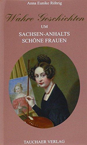Wahre Geschichten um Sachsen-Anhalts schöne Frauen