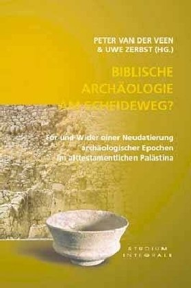 Biblische Archäologie am Scheideweg?: Für und Wider einer Neudatierung archäologischer Epochen im alttest. Palästina