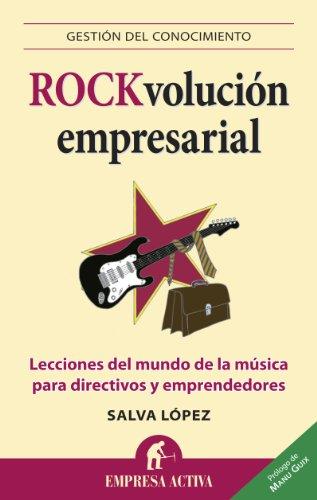 Rock-volución empresarial: Lecciones del mundo de la música para directivos y emprendedores (Gestión del conocimiento) por Salvador López