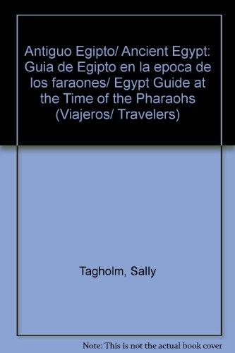 Antiguo Egipto. guia de Egipto en la epoca de los faraones (Viajeros/Travelers) por Sally Tagholm