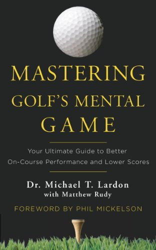 Mastering Golf's Mental Game: Your Ultimate Guide to Better On-Course Performance and Lower Scores (English Edition) por Dr. Michael T. Lardon