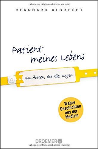 Patient meines Lebens: Von Ärzten, die alles wagen
