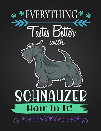 EVERYTHING Tastes Better with SCHNAUZER Hair In It!: Journal Composition Notebook for Dog and Puppy Lovers -