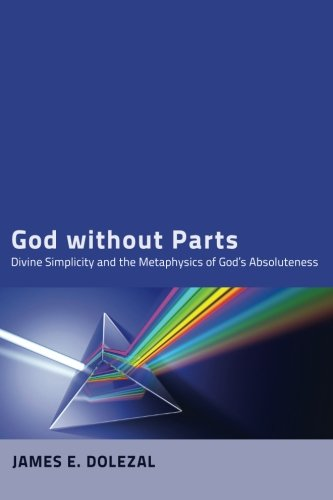 God without Parts: Divine Simplicity and the Metaphysics of God's Absoluteness -