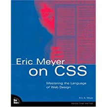 Eric Meyer on CSS: Mastering the Language of Web Design with Cascading Style Sheets (Voices (New Riders))