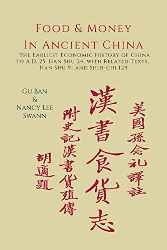 Food & Money in Ancient China: The Earliest Economic History of China to A.D. 25 [Han Shu 24] International Fine China