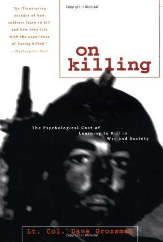 On Killing: The Psychological Cost of Learning to Kill in War and Society by Grossman, Dave (1996) Paperback